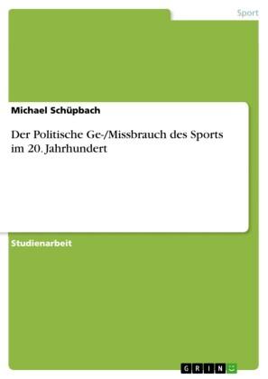 Der Politische Ge-/Missbrauch des Sports im 20. Jahrhundert