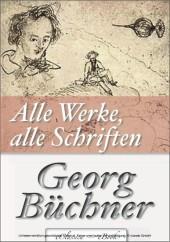 Georg Büchner: Alle Werke, alle Schriften (Jubiläumsausgabe zum 200. Geburtstag des Autors)