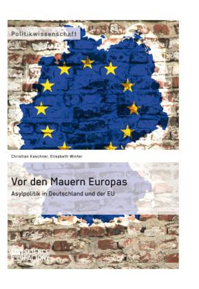 Vor den Mauern Europas. Asylpolitik in Deutschland und der EU