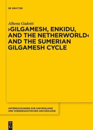 """Gilgamesh, Enkidu, and the Netherworld"" and the Sumerian Gilgamesh Cycle"