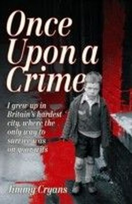 Once Upon a Crime - I Grew Up in Britain's Hardest City, Where the Only Way to Survive Was on Your Wits