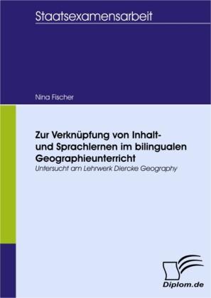 Zur Verknüpfung von Inhalt- und Sprachlernen im bilingualen Geographieunterricht - untersucht am Lehrwerk Diercke Geography