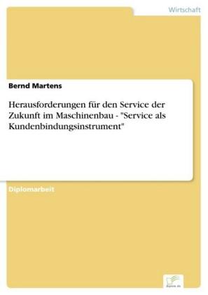 Herausforderungen für den Service der Zukunft im Maschinenbau - 'Service als Kundenbindungsinstrument'