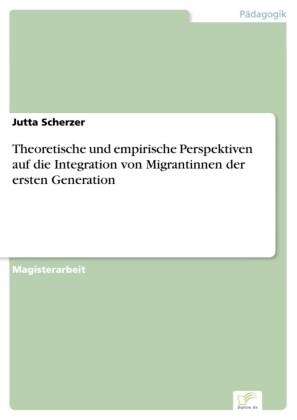 Theoretische und empirische Perspektiven auf die Integration von Migrantinnen der ersten Generation
