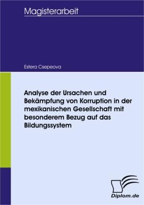 Analyse der Ursachen und Bekämpfung von Korruption in der mexikanischen Gesellschaft mit besonderem Bezug auf das Bildungssystem