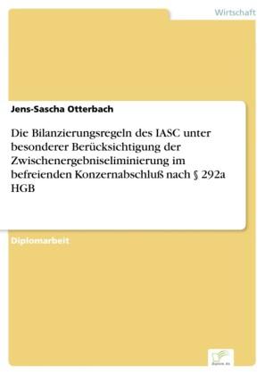 Die Bilanzierungsregeln des IASC unter besonderer Berücksichtigung der Zwischenergebniseliminierung im befreienden Konzernabschluß nach 292a HGB
