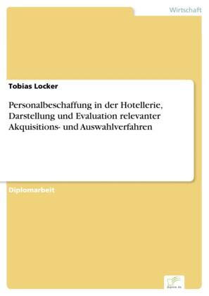 Personalbeschaffung in der Hotellerie, Darstellung und Evaluation relevanter Akquisitions- und Auswahlverfahren