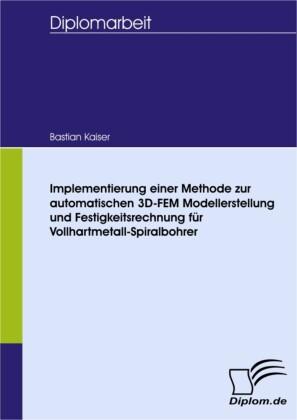 Implementierung einer Methode zur automatischen 3D-FEM Modellerstellung und Festigkeitsrechnung für Vollhartmetall-Spiralbohrer