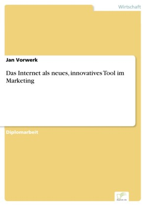 Das Internet als neues, innovatives Tool im Marketing
