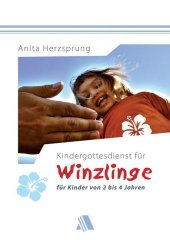 Kindergottesdienst für Winzlinge - für Kinder von zwei bis vier Jahren Cover