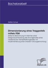 Dimensionierung eines Traggestells mittels FEM: Statische Berechnung im Rahmen einer Designneuentwicklung des Grundgerüstes eines medizinischen Rehabilitationsgerätes mit Implementierung einer linearen Führungseinrichtung