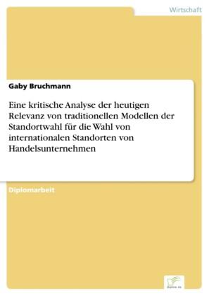 Eine kritische Analyse der heutigen Relevanz von traditionellen Modellen der Standortwahl für die Wahl von internationalen Standorten von Handelsunternehmen
