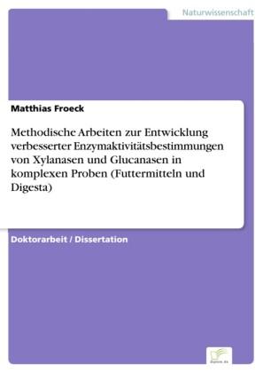 Methodische Arbeiten zur Entwicklung verbesserter Enzymaktivitätsbestimmungen von Xylanasen und Glucanasen in komplexen Proben (Futtermitteln und Digesta)
