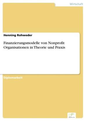 Finanzierungsmodelle von Nonprofit Organisationen in Theorie und Praxis