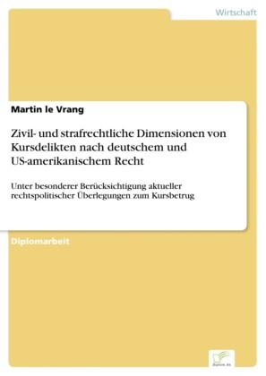Zivil- und strafrechtliche Dimensionen von Kursdelikten nach deutschem und US-amerikanischem Recht