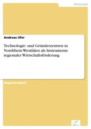 Technologie- und Gründerzentren in Nordrhein-Westfalen als Instrumente regionaler Wirtschaftsförderung