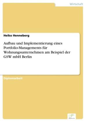 Aufbau und Implementierung eines Portfolio-Managements für Wohnungsunternehmen am Beispiel der GSW mbH Berlin