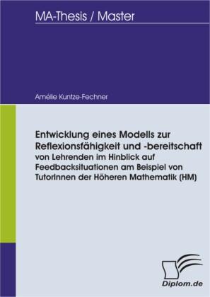 Entwicklung eines Modells zur Reflexionsfähigkeit und -bereitschaft von Lehrenden im Hinblick auf Feedbacksituationen am Beispiel von TutorInnen der Höheren Mathematik (HM)