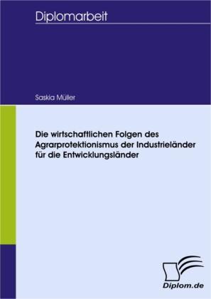 Die wirtschaftlichen Folgen des Agrarprotektionismus der Industrieländer für die Entwicklungsländer