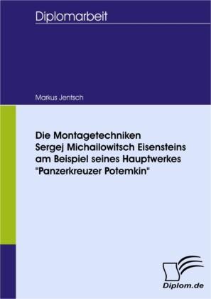Die Montagetechniken Sergej Michailowitsch Eisensteins am Beispiel seines Hauptwerkes 'Panzerkreuzer Potemkin'