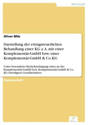 Darstellung der ertragsteuerlichen Behandlung einer KG a. A. mit einer Komplementär-GmbH bzw. einer Komplementär-GmbH & Co.KG