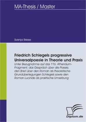 Friedrich Schlegels progressive Universalpoesie in Theorie und Praxis