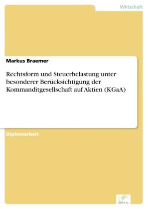 Rechtsform und Steuerbelastung unter besonderer Berücksichtigung der Kommanditgesellschaft auf Aktien (KGaA)