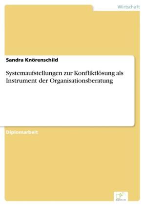 Systemaufstellungen zur Konfliktlösung als Instrument der Organisationsberatung