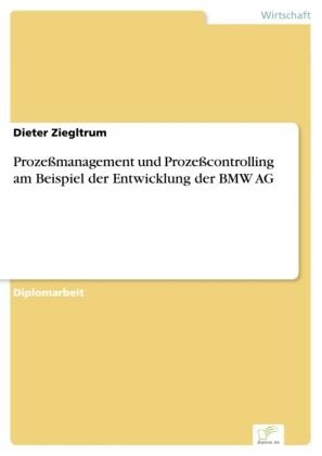 Prozeßmanagement und Prozeßcontrolling am Beispiel der Entwicklung der BMW AG