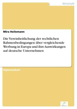 Die Vereinheitlichung der rechtlichen Rahmenbedingungen über vergleichende Werbung in Europa und ihre Auswirkungen auf deutsche Unternehmen