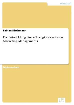 Die Entwicklung eines ökologieorientierten Marketing Managements