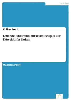 Lebende Bilder und Musik am Beispiel der Düsseldorfer Kultur