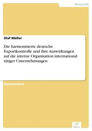 Die harmonisierte deutsche Exportkontrolle und ihre Auswirkungen auf die interne Organisation international tätiger Unternehmungen