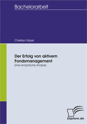 Der Erfolg von aktivem Fondsmanagement - Eine empirische Analyse