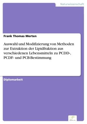 Auswahl und Modifizierung von Methoden zur Extraktion der Lipidfraktion aus verschiedenen Lebensmitteln zu PCDD-, PCDF- und PCB-Bestimmung