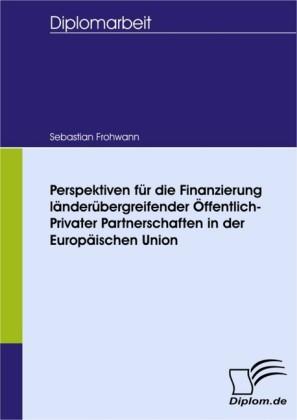 Perspektiven für die Finanzierung länderübergreifender Öffentlich-Privater Partnerschaften in der Europäischen Union