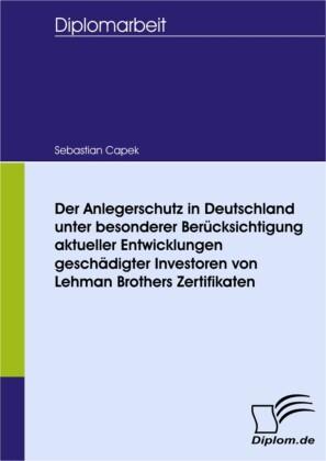 Der Anlegerschutz in Deutschland unter besonderer Berücksichtigung aktueller Entwicklungen geschädigter Investoren von Lehman Brothers Zertifikaten