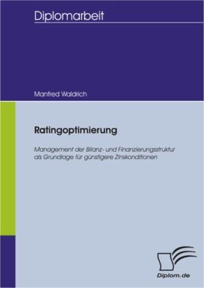 Ratingoptimierung - Management der Bilanz- und Finanzierungsstruktur als Grundlage für günstigere Zinskonditionen