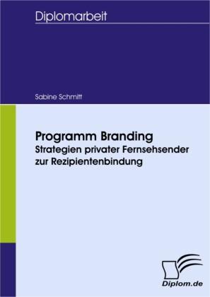 Programm Branding - Strategien privater Fernsehsender zur Rezipientenbindung
