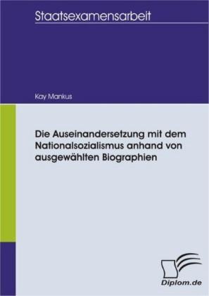 Die Auseinandersetzung mit dem Nationalsozialismus anhand von ausgewählten Biographien