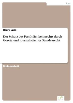 Der Schutz des Persönlichkeitsrechts durch Gesetz und journalistisches Standesrecht