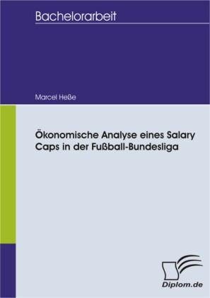 Ökonomische Analyse eines Salary Caps in der Fußball-Bundesliga