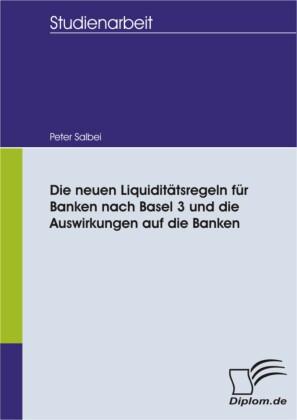 Die neuen Liquiditätsregeln für Banken nach Basel 3 und die Auswirkungen auf die Banken
