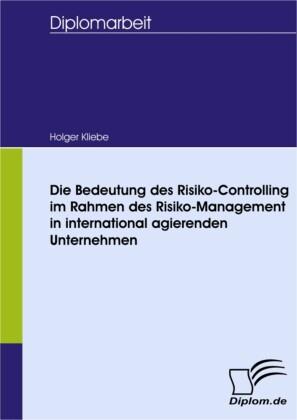 Die Bedeutung des Risiko-Controlling im Rahmen des Risiko-Management in international agierenden Unternehmen