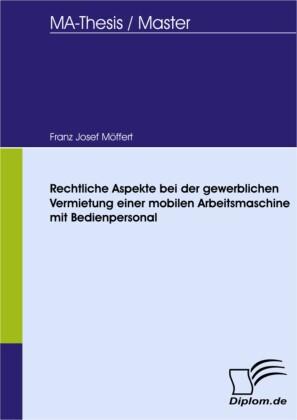 Rechtliche Aspekte bei der gewerblichen Vermietung einer mobilen Arbeitsmaschine mit Bedienpersonal
