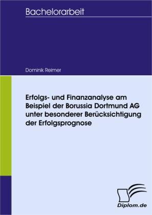Erfolgs- und Finanzanalyse am Beispiel der Borussia Dortmund AG unter besonderer Berücksichtigung der Erfolgsprognose