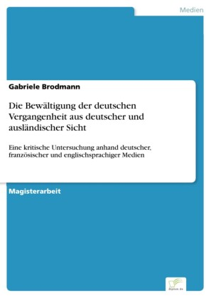 Die Bewältigung der deutschen Vergangenheit aus deutscher und ausländischer Sicht