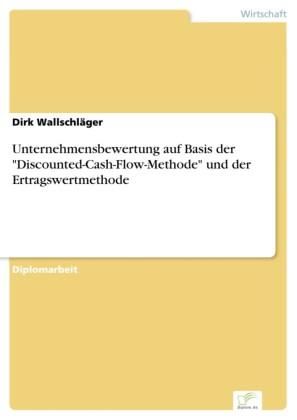 Unternehmensbewertung auf Basis der 'Discounted-Cash-Flow-Methode' und der Ertragswertmethode
