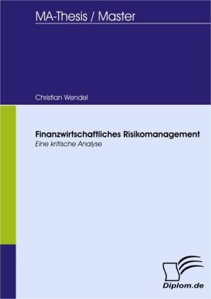 Finanzwirtschaftliches Risikomanagement: Eine kritische Analyse