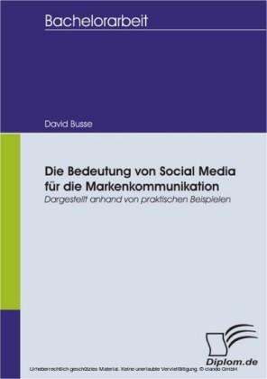 Die Bedeutung von Social Media für die Markenkommunikation - dargestellt anhand von praktischen Beispielen